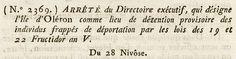 Le Bulletin des Lois de la République N° 253, prescrit : « Le Directoire exécutif, considérant que les circonstances et le mauvais état de la santé […] ne permettent pas d'effectuer en ce moment leur translation au lieu précédemment assigné aux déportés, arrête ce qui suit : Art. Ier – Les individus frappés de déportation par les lois des 19 et 22 fructidor an V […] se rendront […] à l'île d'Oléron, et y resteront provisoirement… ». Le 28 nivôse an VII (17/01/1799).