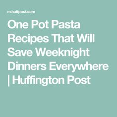 One Pot Pasta Recipes That Will Save Weeknight Dinners Everywhere | Huffington Post