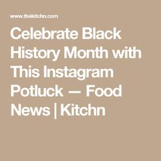 Celebrate Black History Month with This Instagram Potluck — Food News | Kitchn
