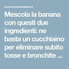 Mescola la banana con questi due ingredienti: ne basta un cucchiaino per eliminare subito tosse e bronchite - Centro Meteo Italiano