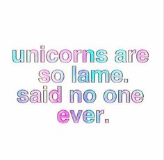 Unicorn quote                                                                                                                                                     More