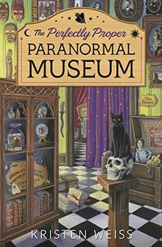 The Perfectly Proper Paranormal Museum (A Perfectly Proper Paranormal Museum Mystery) by Kirsten Weiss 3-8-16-new series?