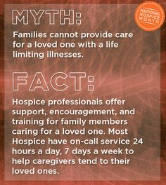 Hospice professionals offer support, encouragement, and training for family members caring for a loved one. Most Hospice have on-call service 24 hours a day, 7 days a week to help caregivers tend to their loved ones. #hospicemonth #mythsofhospice