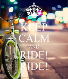 KEEP CALM AND RIDE!