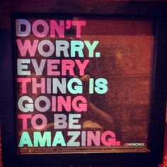Dont worry, everything is going to be amazing #inspiration #quote #mantra  (Taken with Instagram)