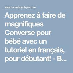 Apprenez à faire de magnifiques Converse pour bébé avec un tutoriel en français, pour débutant! - Bricolages - Trucs et Bricolages