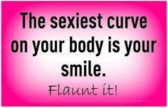 The sexiest curve on your body is your smile sexy quote happy smile