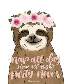 Nap All Day Sleep All Night Party Never: Introvert Slogan, Sloth Print, Sloth Quote, Sloth Print Baby Sloth, Cute Sloth, Funny Sloth, Baby Otters, Sloth Drawing, Sloth Photos, My Spirit Animal, Cute Wallpapers, Funny Gifts