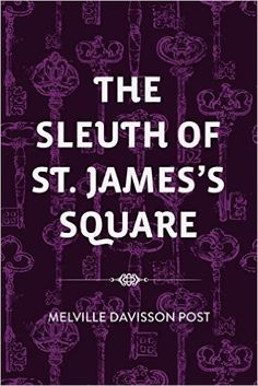 The Sleuth of St. James's Square - Kindle edition by Melville Davisson Post. Mystery, Thriller & Suspense Kindle eBooks @ Amazon.com.