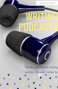 Three Writing Podcasts You Must Listen To