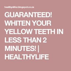 GUARANTEED! WHITEN YOUR YELLOW TEETH IN LESS THAN 2 MINUTES! | HEALTHYLIFE