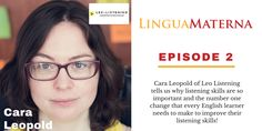 Cara Leopold of Leo Listening joins the Lingua Materna Podcast to talk about how you can improve your listening skills. Click through to listen >> Conversational English, Improve Your English, Listening Skills, Effective Communication, Learning Centers, Leo, Improve Yourself, Interview, Study
