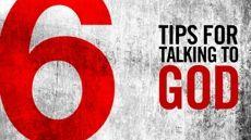 Prayer: 6 Tips for Talking to God