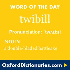 twibill (noun): A double-bladed battleaxe. Word of the Day for 13 April 2016. #WOTD #WordoftheDay #twibill