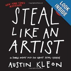 Steal Like an Artist: 10 Things Nobody Told You About Being Creative: Austin Kleon: 9780761169253: Amazon.com: Books