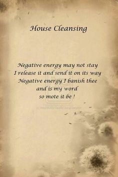 House Cleansing: Negative energy may not stay, I release it and send it on its way, Negative energy I banish thee and is my word, so mote it be. #spells #wicca #witchcraft