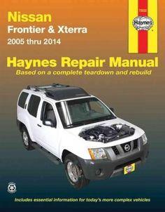 Haynes Nissan Frontier & Xterra 2005 Thru 2014 Automotive Repair Manual: Models Covered: Frontier Pick-Ups - 2005...