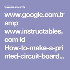 www.google.com.tr amp www.instructables.com id How-to-make-a-printed-circuit-board-PCB-using-th %3famp_page=true