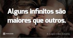 Alguns infinitos são maiores que outros.... Frase de A Culpa é das Estrelas.