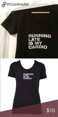 """NWT, """"Running Late Is My Cardio"""" Tee NWT- Black, fitted """"Running Late Is My Cardio Tee. It's my motto. 😎 From a clean, non-smoking home.                                                                               This American apparel super-soft shirt features a slightly scooped neck and perfectly worn feel.  50% cotton /50% Polyester. WillKissForChampagne.com Tops Tees - Short Sleeve"""