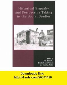 Historical Empathy and Perspective Taking in the Social Studies (9780847698127) O. L., Jr. Davis, Elizabeth Anne Yeager, Stuart J. Foster, Rosalyn Ashby, O L., Jr. Davis, Frans Doppen, Sherry L. Field, Peter Lee, Linda S. Levstik, Karen L. Riley, Bruce A. VanSledright , ISBN-10: 0847698122  , ISBN-13: 978-0847698127 ,  , tutorials , pdf , ebook , torrent , downloads , rapidshare , filesonic , hotfile , megaupload , fileserve