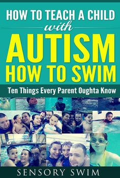 10 Things Every Parent Oughta Know About Teaching A Child With Autism How To Swim. Repinned by SOS Inc. Resources pinterest.com/sostherapy/.                                                                                                                                                                                 More