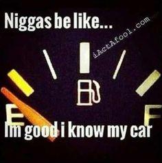 Niggas be like I'm good I know my car.   #funny shit