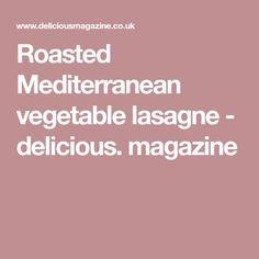 Roasted Mediterranean vegetable lasagne - delicious. magazine