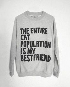 This sweatshirt is the purrfect gift for the unashamable caddict. | Community Post: 18 Gifts For Your Cat-Obsessed Friend