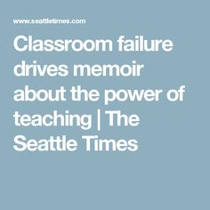 Classroom failure drives memoir about the power of teaching | The Seattle Times