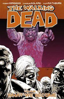 The Walking Dead, Vol. 10: What We Become By: Robert Kirkman, Charlie Adlard, Cliff Rathburn.