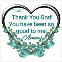 Thank You Father God. You have been so good to me! Amen.