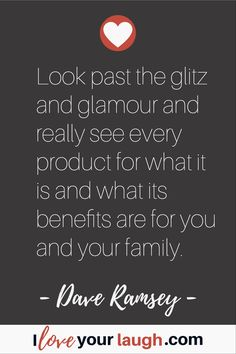 Dave Ramsey inspirational quote: Look past the glitz and glamour and really see every product for what it is and what its benefits are for you and your family. Financial Guru, Financial Peace, Frugal Living Tips, Frugal Tips, Budget Quotes, Dave Ramsey Quotes, Total Money Makeover, Money Challenge