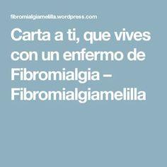 Carta a ti, que vives con un enfermo de Fibromialgia – Fibromialgiamelilla Easy Bread, Fibromyalgia, Diabetes, Cardio, Medicine, Health Fitness, Healthy Recipes, Lettering, Learning