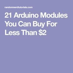 21 Arduino Modules You Can Buy For Less Than $2