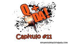 """""""Q+DA!"""" – Capitulo #11  http://estamosdelachingada.com/qda-capitulo-11/"""