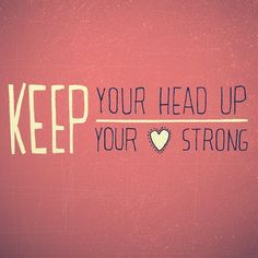 Resultado de imagen para keep your head up keep your heart strong True Quotes, Words Quotes, Great Quotes, Quotes To Live By, Inspirational Quotes, Motivational, Love Words, Beautiful Words, Happy Thoughts