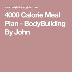 4000 Calorie Meal Plan - BodyBuilding By John High Calorie Meal Plan, Calorie Diet, Bodybuilding Meal Plan, Bodybuilding Recipes, Female Bodybuilding, Whey Protein Recipes, Ways To Be Healthier, Gym Food, Healthy Weight Gain