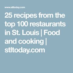 33 recipes from the top 100 restaurants in St. Area Restaurants, Those Recipe, Restaurant Recipes, Recipe Box, I Foods, St Louis, The 100, Cooking, Repeat