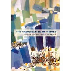 The Creolization of Theory co-edited by Françoise Lionnet, CSW Affiliated Faculty Member