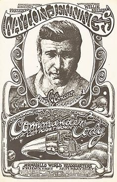 Waylon Jennings Concert Poster  Hosted by Willie Nelson w/Commander Cody? Armadillo World HQ is a tiny joint in Austin and back in the early 70s, when this must be from, would've been somethin' to see.