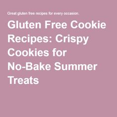 Gluten Free Cookie Recipes: Crispy Cookies for No-Bake Summer Treats