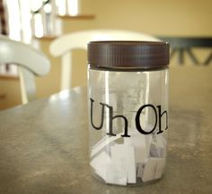 """Uh Oh Jar - LOVE this idea. It was getting hard always sending someone to their room or to the corner. Nothing seemed to change - but now...I'm making a consequence jar like this. Whining? Pull out a consequence. Talking back? Pull out a consequence. Not picking up your things? Pull out a consequence, maybe you'll get """"Your lucky day. No consequence THIS TIME."""""""