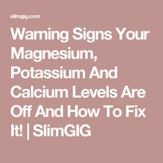 Warning Signs Your Magnesium, Potassium And Calcium Levels Are Off And How To Fix It! | SlimGIG