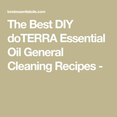 The Best DIY doTERRA Essential Oil General Cleaning Recipes -
