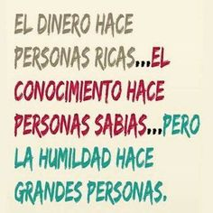 Money makes people rich, knowledge wise people, but humility makes great people. Spanish Words, Spanish Quotes, Spanish Class, Spanish Language, Some Quotes, Quotes To Live By, Motivational Phrases, Inspirational Quotes, Quotes En Espanol