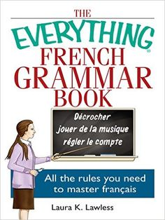 The Everything French Grammar Book: All the Rules You Need to Master Français (Everything®) Bilingual, Laura K. Lawless - Amazon.com