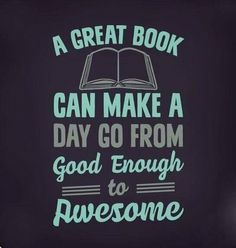 A great book can make a day go from good enough to awesome.
