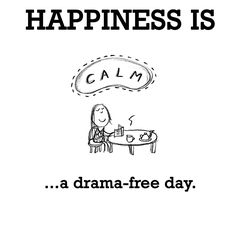Happiness is. A drama free day and better still a drama free life now. Me Quotes, Motivational Quotes, Funny Quotes, Inspirational Quotes, Make Me Happy, Happy Life, Are You Happy, I'm Happy, Happy Moments