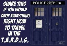 WHO WOULDN'T??>>>> TARDIS TIME OH YEAH!